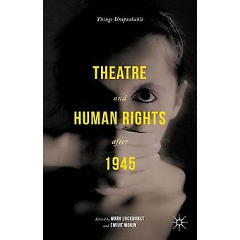 Theatre and Human Rights after 1945 by Luckhurst & Mary