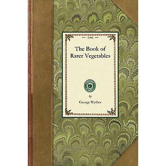 Le livre des plus rares légumes par George Wythes