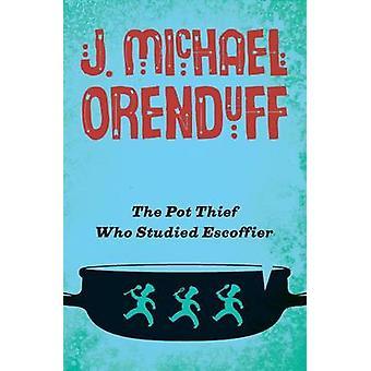The Pot Thief Who Studied Escoffier by Orenduff & J. Michael