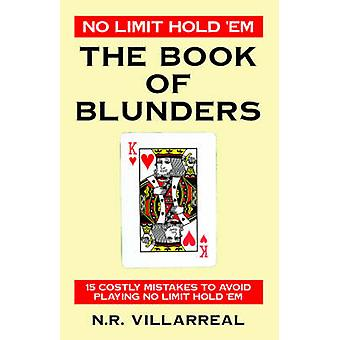 No Limit Hold Em  The Book of Blunders  15 COSTLY MISTAKES TO AVOID WHILE PLAYING NO LIMIT TEXAS HOLD EM by Villarreal & N R