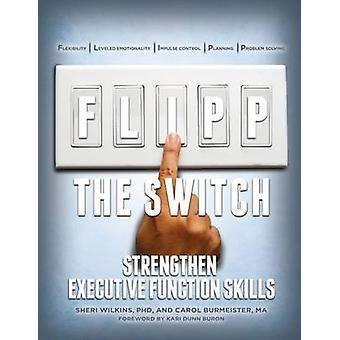 FLIPP THE SWITCH Strengthen Executive Function Skills by Wilkins & PhD & Sheri