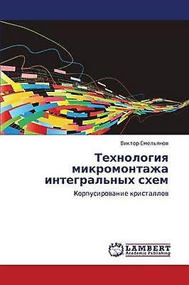 Tekhnologiya Mikromontazha Integralnykh Skhem by Emelyanov Viktor