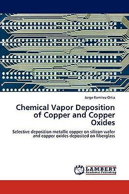 Chemical Vapor Deposition of Copper and Copper Oxides by Ram RezOrtiz & Jorge