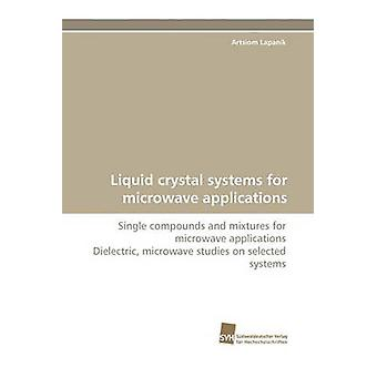 Liquid Crystal Systems for Microwave Applications by Lapanik & Artsiom
