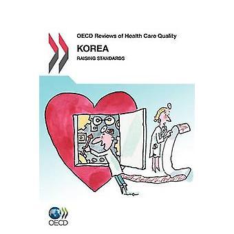 OECD anmeldelser af Health Care kvalitet OECD anmeldelser af Health Care kvalitet Korea 2012 at hæve standarderne af Oecd Publishing
