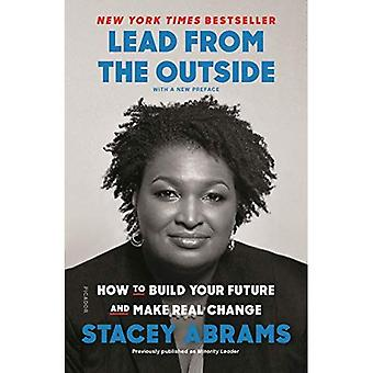 Lead from the Outside: How� to Build Your Future and Make Real Change