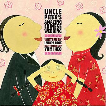 Uncle Peter's Amazing Chinese Wedding by Lenore Look - Yumi Heo - 978