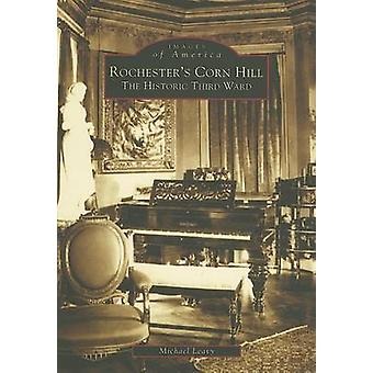 Rochester's Corn Hill - The Historic Third Ward by Michael Leavy - 978