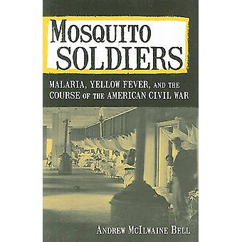 Mosquito Soldiers - Malaria - Yellow Fever - and the Course of the Ame