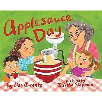 Applesauce Day by Lisa Amstutz - Talitha Shipman - 9780807503928 Book