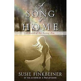 A Song of Home - A Novel of the Swing Era by Susie Finkbeiner - 978082