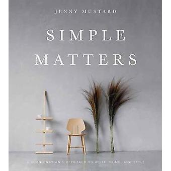 Simple Matters - A Scandinavian's Approach to Work - Home - and Style