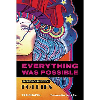 Everything Was Possible - The Birth of the Musical  -Follies - by Ted Ch