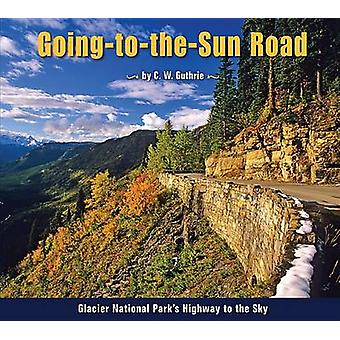 Going-To-The-Sun Road - Glacier National Park's Highway to the Sky by