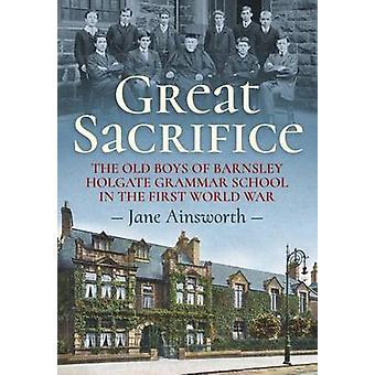 Great Sacrifice - The Old Boys of Barnsley Holgate Grammar School in t