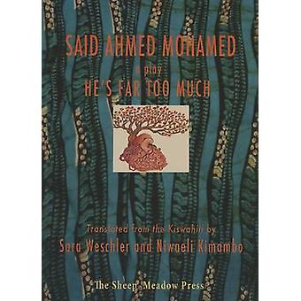 He's Far Too Much - A Play by Said Ahmed Mohamed - Sara Weschler - Niw