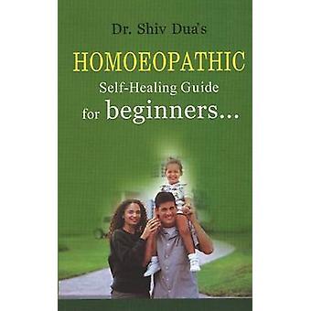 Homoeopathic Self-Healing Guide for Beginners... by Shiv Dua - 978813