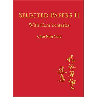 Selected Papers of Chen Ning Yang II - With Commentaries by Chen Ning