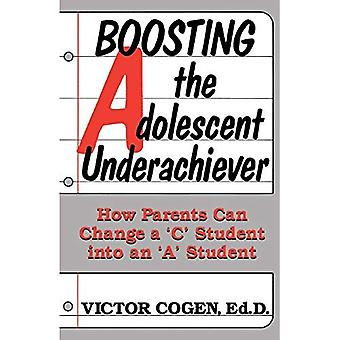 Boosting the Adolescent Underachiever: How Parents Can Change a C Student into an a Student