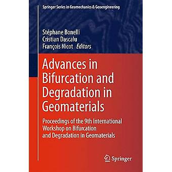 Advances in Bifurcation and Degradation in Geomaterials  Proceedings of the 9th International Workshop on Bifurcation and Degradation in Geomaterials by Bonelli & Stphane