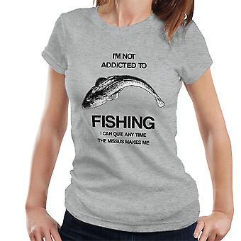No soy un adicto a la pesca que puedo dejar cualquier momento la señora Me hace la camiseta de las mujeres
