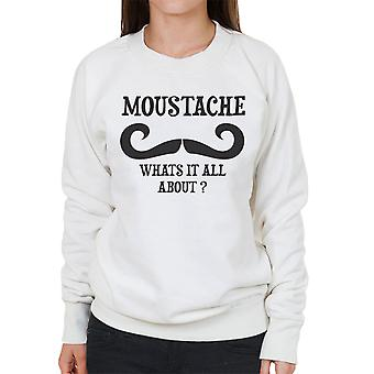 Moustache Whats It All About Funny Women's Sweatshirt