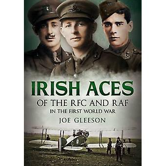 Irish Aces of the RFC and the RAF by Joe Gleeson