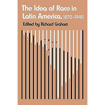 The Idea of Race in Latin America - 1870-1940 by Richard Graham - 978