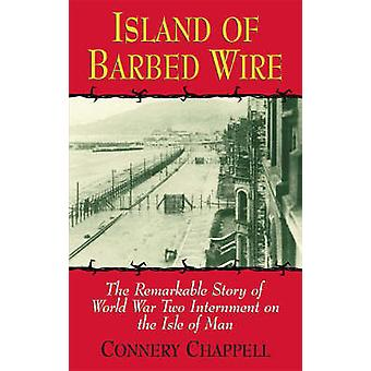 Island of Barbed Wire - The Remarkable Story of World War Two Internme