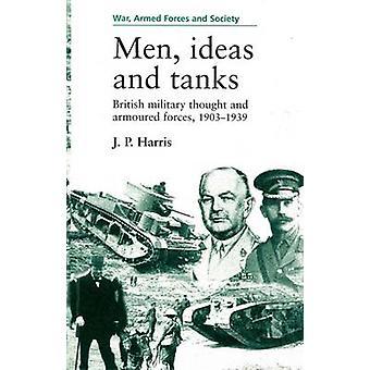 Hommes - les idées et les chars - la pensée militaire britannique et des Forces blindées-