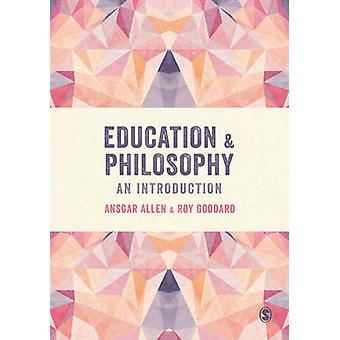 Education and Philosophy - An Introduction by Ansgar Allen - Roy Godda