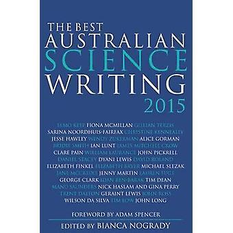 The Best Australian Science Writing 2015 by Bianca Nogrady - Adam Spe