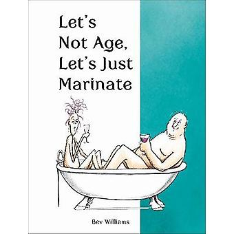 Let's Not Age - Let's Just Marinate by Bev Williams - 9781786855121 B