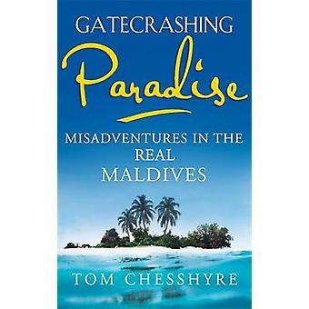 Gatecrashing Paradise - Misadventures in the Real Maldives by Tom Ches
