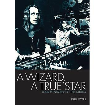 A Wizard  - a True Star - Todd Rundgren in the Studio by Paul Myers -