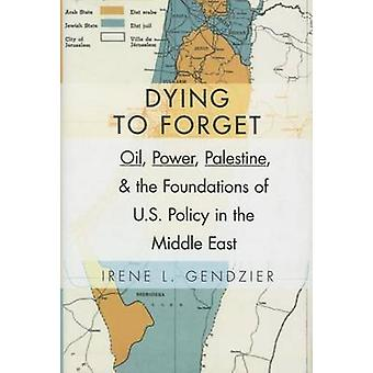 Dying to Forget - Oil - Power - Palestine - and the Foundations of U.S