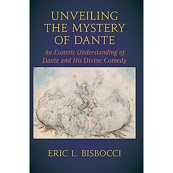 Unveiling the Mystery of Dante - An Esoteric Understanding of Dante an
