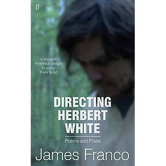 Directing Herbert White by James Franco - 9780571314379 Book