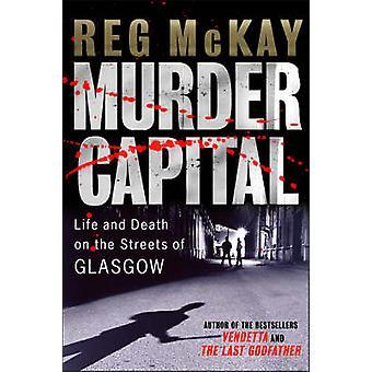 Meurtre Capital - vie et la mort dans les rues de Glasgow par Reg McK