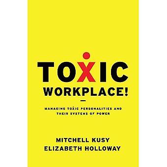Toksyczne pracy!: Zarządzanie toksyczne osobowości i ich systemy zasilania
