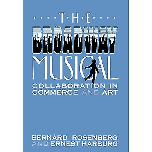The Broadway Musical  Collaboration in Commerce and Art