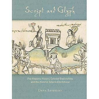 Script and Glyph: Pre-Hispanic History, Colonial Bookmaking, and the Historia Tolteca-Chichimeca (Dumbarton Oaks Pre-Columbian Art and Archaeology Studies Series)