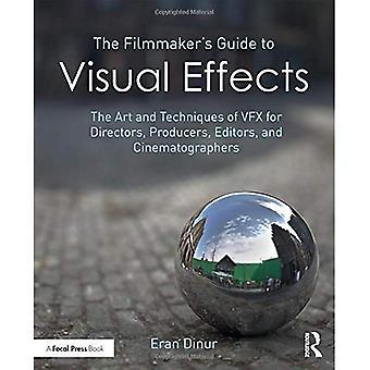 Guide de la cinéaste d'effets visuels: l'Art et les Techniques d'effets visuels pour les réalisateurs, producteurs, éditeurs et cinéastes