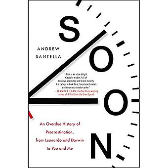 Soon: An Overdue History of Procrastination, from Leonardo and Darwin to You� and Me