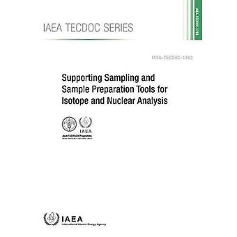 Supporting Sampling and Sample Preparation Tools for Isotope and Nuclear Analysis (IAEA TECDOC Series)