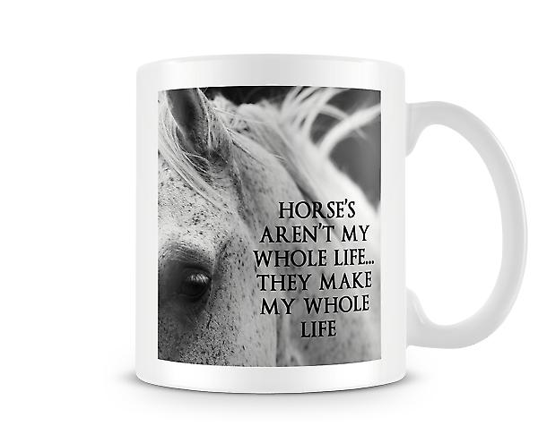 Horses Aren't My Whole Life They Make My Whole Life Mug