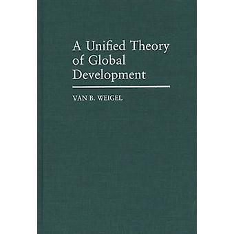 Een Unified theorie van de mondiale ontwikkeling door Weigel & Van B.