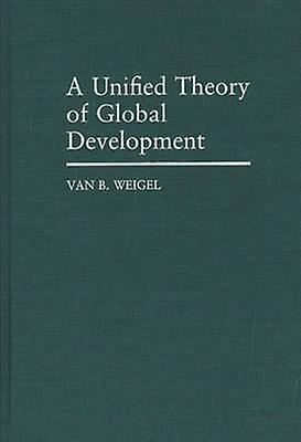 A Unified Theory of Global DevelopHommest by Weigel & Van B.
