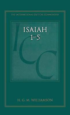Isaiah 15 Volume 1 A Critical and Exegetical Commentary on Isaiah 127 by Williamson & H. G. M.