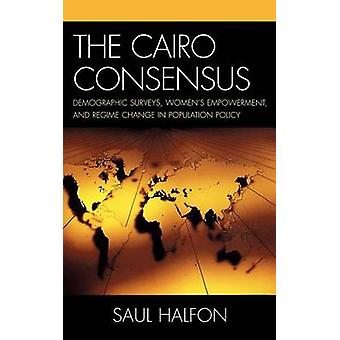 The Cairo Consensus Demographic Surveys Womens Empowerment and Regime Change in Population Policy by Halfon & Saul